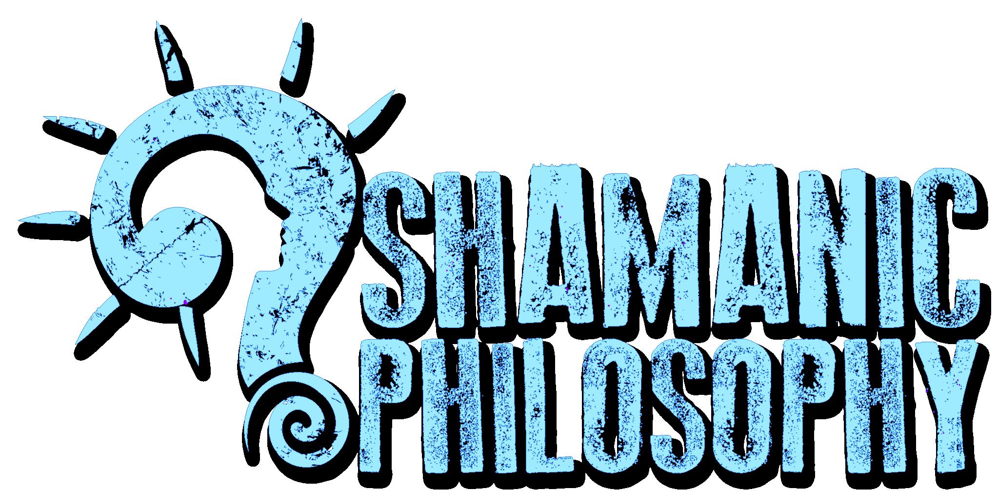 Shamanic Philosophy